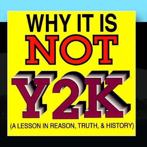 Why It Is Not Y2K