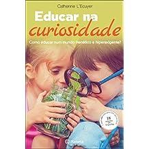 Educar na Curiosidade Como educar num mundo frenético e hiperexigente? (Portuguese Edition)