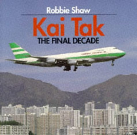 Kai Tak: The Final Decade