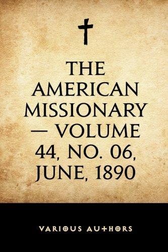 The American Missionary — Volume 44, No. 06, June, 1890 pdf epub