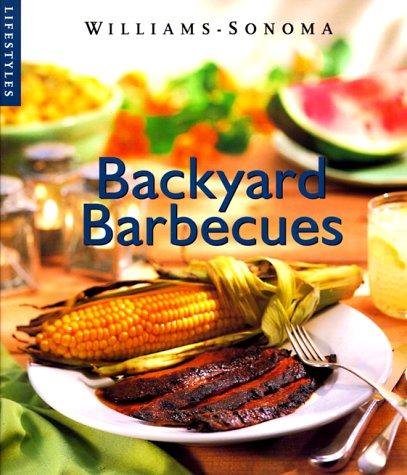 Backyard Barbecue (Williams-Sonoma Lifestyles , Vol 11, No 20)
