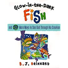 Glow-in-the-Dark Fish: And 59 More Ways to See God
