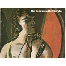 Max Beckmann: The triptychs : an exhibition organised by the Whitechapel Art Gallery in association with the Arts Council of Great Britain, 13 November 1980-11 January 1981 by Max Beckmann (1980-08-02)