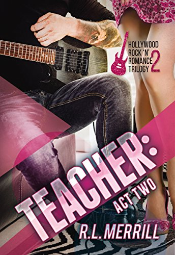 Teacher: Act Two (A Hollywood Rock n' Romance Trilogy Book 2)