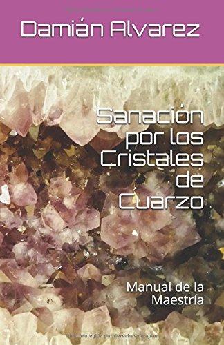 Sanacion por los Cristales de Cuarzo: Manual de la Maestria (Spanish Edition) [Damian Alvarez] (Tapa Blanda)