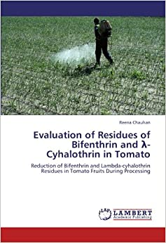 Book Evaluation of Residues of Bifenthrin and λ-Cyhalothrin in Tomato: Reduction of Bifenthrin and Lambda-cyhalothrin Residues in Tomato Fruits During Processing