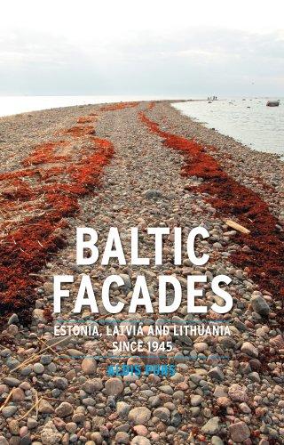 Baltic Facades: Estonia, Latvia and Lithuania since 1945 (Contemporary Worlds)