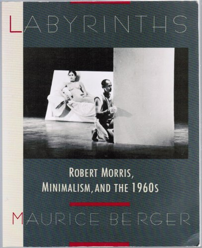 Labyrinths robert morris minimalism and the 1960s maurice labyrinths robert morris minimalism and the 1960s maurice berger 9780064301855 amazon books fandeluxe Images