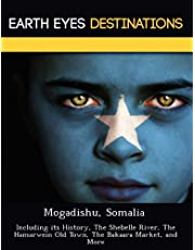 Mogadishu, Somalia: Including Its History, the Shebelle River, the Hamarwein Old Town, the Bakaara Market, and More