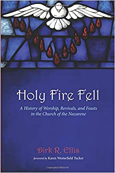 Book Holy Fire Fell: A History of Worship, Revivals, and Feasts in the Church of the Nazarene