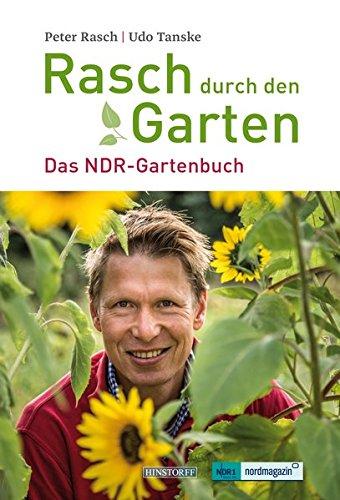 Rasch durch den Garten: Das NDR Gartenbuch Taschenbuch – 1. März 2017 Peter Rasch Hinstorff 3356020862 Garten / Pflanzen / Natur