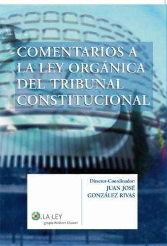 Descargar Libro Comentarios A La Ley Orgánica Del Tribunal Constitucional Juan José González Rivas
