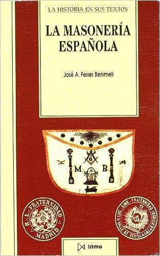 La masoner?a espa?ola: 18 (Historia en sus textos): Amazon.es: Ferrer Benimeli, José A.: Libros
