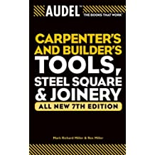 Audel Carpenter's and Builder's Tools, Steel Square, and Joinery (Audel Technical Trades Series Book 24)