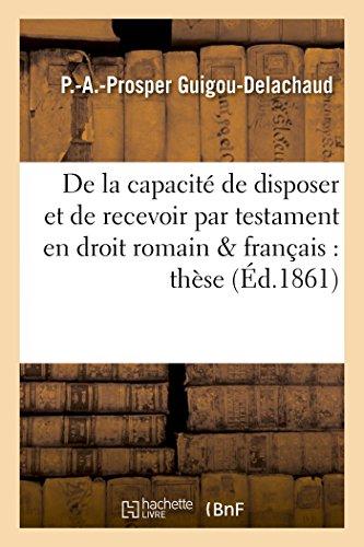 de la Capacité de Disposer Et de Recevoir Par Testament En Droit Romain Et En Droit Français: Thèse (Sciences Sociales) (French Edition)
