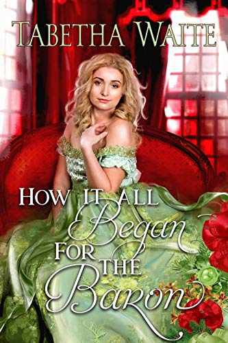 How It All Began For the Baron (Ways of Love Prequel) (Christmas Began How Traditions)