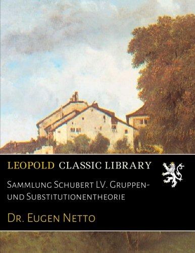 Download Sammlung Schubert LV. Gruppen- und Substitutionentheorie (German Edition) ebook