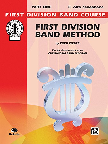 First Division Band Method, Part 1 for E-flat Alto Saxophone: For the Development of an Outstanding Band Program (First Division Band Course)