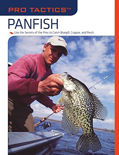 Pro Tactics™: Panfish: Use the Secrets of the Pros to Catch Bluegill, Crappie, and Perch
