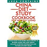 China Diet Study Cookbook for Healthy Living: Whole Food Plant-Based Vegan Recipes to Reverse Illness and Lose Weight; Includes Nutrition Information and Pictures of Every Recipe