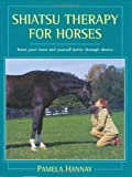 Shiatsu Therapy for Horses: Know Your Horse and Yourself  Better Through Shiatsu