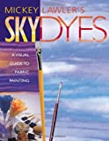 img - for Mickey Lawler's Skydyes a Visual Guide to Fabric Painting book / textbook / text book