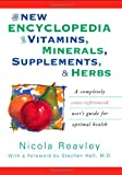 The New Encyclopedia of Vitamins, Minerals, Supplements, & Herbs: A Completely Cross-Referenced User's Guide for Optimal Health