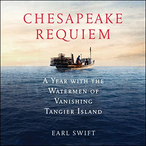 Chesapeake Requiem: A Year with the Watermen of Vanishing Tangier Island by HarperAudio