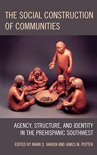 The Social Construction of Communities: Agency, Structure, and Identity in the Prehispanic Southwest (Archaeology in Society)