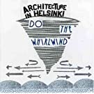 Do the Whirlwind by Architecture in Helsinki (2005-08-02)