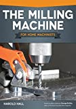 img - for The Milling Machine for Home Machinists (Fox Chapel Publishing) Over 150 Color Photos & Diagrams; Learn How to Successfully Choose, Install, & Operate a Milling Machine in Your Home Workshop book / textbook / text book