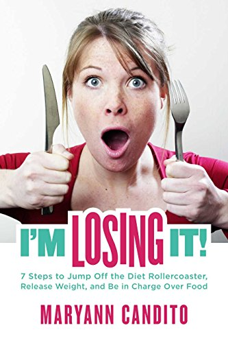 I'm Losing It!: 7 Steps to Jump Off the Diet Rollercoaster, Release Weight, Be In Charge Over Food