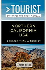 GREATER THAN A TOURIST- NORTHERN CALIFORNIA USA: 50 Travel Tips from a Local