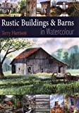 Painting Rustic Buildings and Barns in Watercolour, Terry Harrison, 1844483428