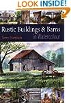 Painting Rustic Buildings & Barns in...