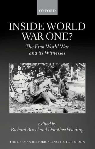 Inside World War One?: The First World War and its Witnesses (Studies of the German Historical Institute, London)
