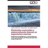 Elementos esenciales y potencialmente tóxicos en organismos marinos: Implicancias legislativas y nutricionales por el consumo de algas y bivalvas del Golfo San Jorge (Argentina)
