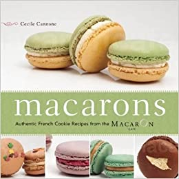 Macarons: Authentic French Cookie Recipes from the Macaron