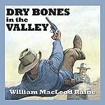 Dry Bones in the Valley   William MacLeod Raine