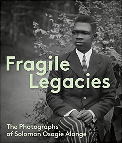 Fragile Legacies: The Photographs of Solomon Osagie Alonge (2017)