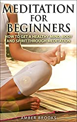 Meditation for Beginners: Learn How to get a Healthy Mind, Body, and Spirit through Meditation (How to meditate, meditation for beginners, meditation techniques,mindful ... relief, anxiety relief) (English Edition)