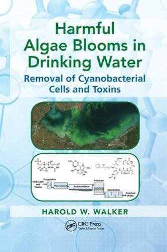 Harmful Algae Blooms in Drinking Water: Removal of Cyanobacterial Cells and Toxins (Advances in Water and Wastewater Transport and Treatment)