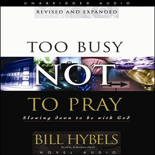 Too Busy Not to Pray: Slowing Down to Be With God Audiobook [Free Download by Trial] thumbnail