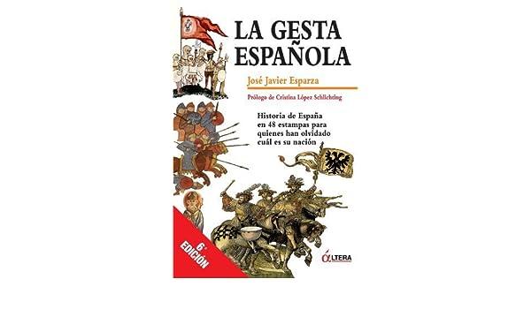 La Gesta Española: Historia de España en 48 estampas para quienes han olvidado cual es su nacion Spanish Edition by José Javier Esparza 2010-03-30: Amazon.es: José Javier Esparza: Libros