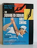img - for THE SQUARE-TO-SQUARE GOLF SWING : MODEL METHOD FOR THE MODERN PLAYER book / textbook / text book