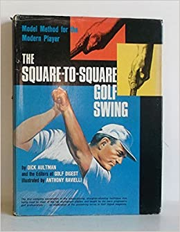 The Square To Square Golf Swing Model Method For The