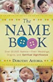 img - for The Name Book: Over 10,000 Names - Their Meanings, Origins, and Spiritual Significance by Dorothy Astoria (2008-11-01) book / textbook / text book