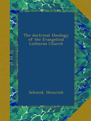 Download The doctrinal theology of the Evangelical Lutheran Church pdf epub