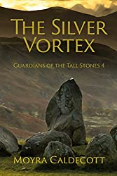 The Silver Vortex (Guardians of the Tall Stones Book 4)