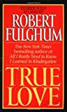 True Love, Robert Fulghum, 0061096164